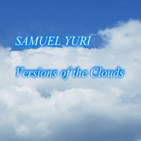 SAMUEL YURI - Versions of the Clouds