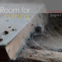 Burning Paper - Room for nothing