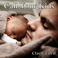 Clark Ford - Call Your Kids