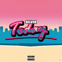 Silver - Today (Explicit)