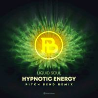 Liquid Soul - Hypnotic Energy (Pitch Bend Remix)