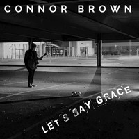 Connor Brown - Let's Say Grace