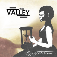 The Valley - Wasted Time