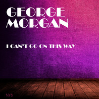 George Morgan - I Can't Go On This Way