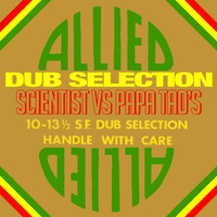 Scientist, Papa Tads - Allied Dub Selection (Scientist vs. Papa Tad's)