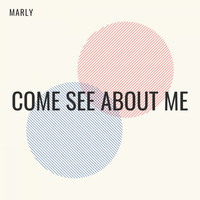 Marly - Come See About Me