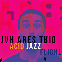 Jah Ares Trio / Jah Ares Trio - Acid Jazz Flight