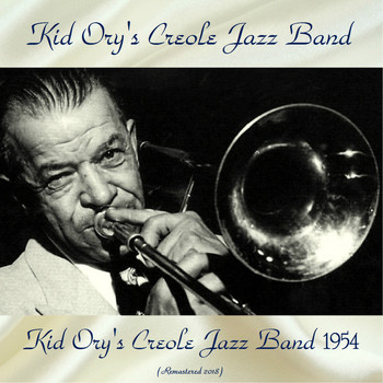Kid Ory's Creole Jazz Band - Kid Ory's Creole Jazz Band 1954 (Remastered 2018)