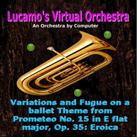 Luis Carlos Molina Acevedo - Variations and Fugue on a Ballet Theme from Prometeo No. 15 in E Flat Major, Op. 35: Eroica