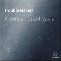 American South Style - Trouble Makers