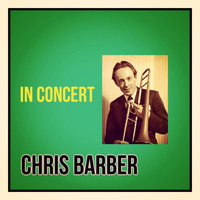Chris Barber - In Concert (Explicit)