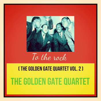 The Golden Gate Quartet - To the Rock (The Golden Gate Quartet Vol. 2 [Explicit])