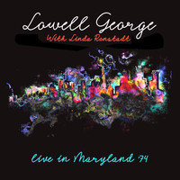Lowell George - Live In Maryland '74 (with Linda Ronstadt) (Live: WHFS-FM, Bethesda, Maryland 19 Mar '74)
