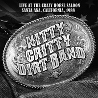 Nitty Gritty Dirt Band - Live at the Crazy Horse Saloon, Santa Ana, California 1988 (Live: Santa Ana, California 1988)