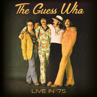 The Guess Who - Live In '75 (Live: Winnipeg, Canada 1975)