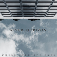 Where Eternity Ends - River. Horizon (Explicit)