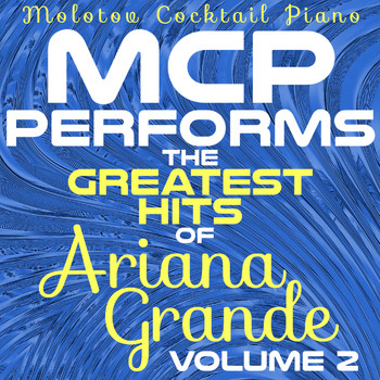 Molotov Cocktail Piano - MCP Performs the Greatest Hits of Ariana Grande, Vol. 2