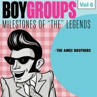 The Ames Brothers - Milestones of the Legends: Boy Groups, Vol. 6