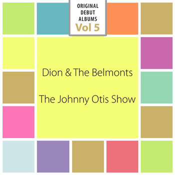 Johnny Otis Orchestra / Dion and the Belmonts - Original Debut Albums, Vol. 5
