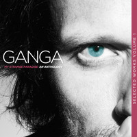 Ganga - My Strange Paradis (Selected Works, Vol. I) an Anthology