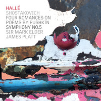 Hallé, Sir Mark Elder & James Platt - Shostakovich Symphony No.5 - Four Romances on Poems by Pushkin