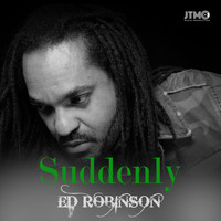 Ed Robinson - Suddenly