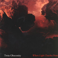 Twin Obscenity - Where Light Toches None