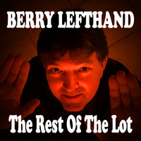 Berry Lefthand - The Rest of the Lot (Explicit)