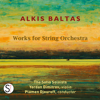 The Sofia Soloists, Plamen Djouroff & Yordan Dimitrov - Alkis Baltas: Works for String Orchestra