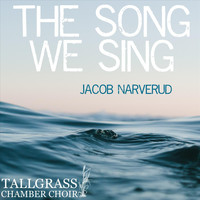 Jacob Narverud & Tallgrass Chamber Choir - The Song We Sing