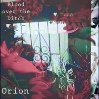 Orion - Blood over the Ditch (Explicit)