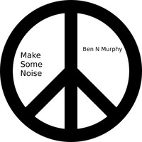 Ben N Murphy - Make Some Noise