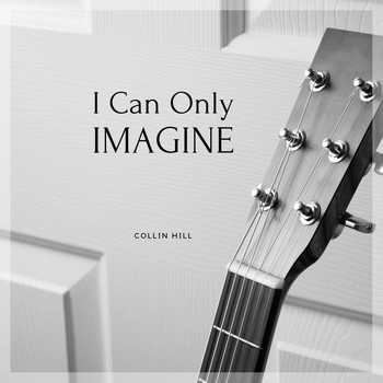 Collin Hill - I Can Only Imagine