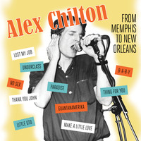 Alex Chilton - From Memphis to New Orleans