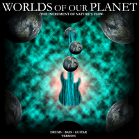 Worlds of Our Planet - The Increment of Nature's Flow