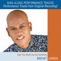 Brent Jones - Open Your Mouth and Say Something (Performance Tracks - with Background Vocals)