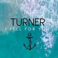 Turner - I Fell for You