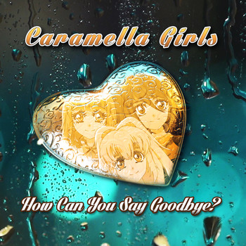 Caramella Girls - How Can You Say Goodbye