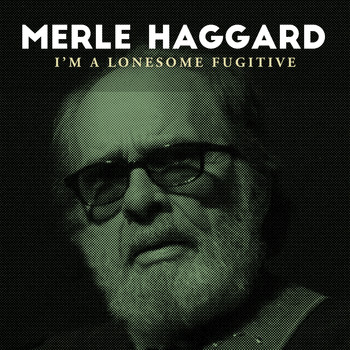 Merle Haggard - I'm A Lonesome Fugitive