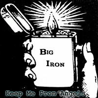 Big Iron - Keep Me from Angels