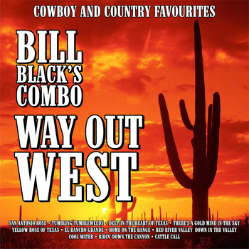 Bill Black's Combo - Way Out West :Cowboy and Country Favourites