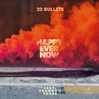 22Bullets - Happy Ever Now (feat. Brandon Chase)