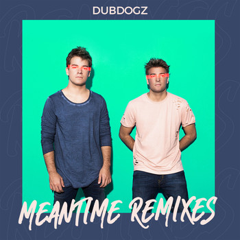 Dubdogz - Meantime (Remixes)