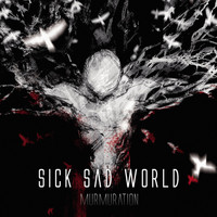 Sick Sad World - Murmuration