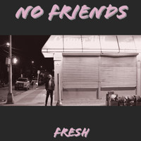 Fresh - No Friends (Explicit)