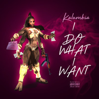 Kalumbia - I Do What I Want (Explicit)