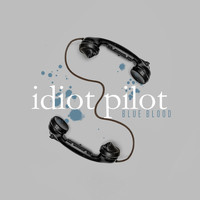 Idiot Pilot - Blue Blood