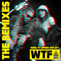 HUGEL - WTF (feat. Amber Van Day) (The Remixes [Explicit])