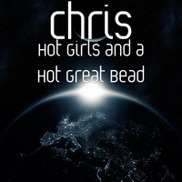 Chris - Hot Girls and a Hot Great Bead
