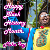 Mike Ivy - Happy Black History Month (Explicit)